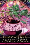 Sacred Vine of Spirits: Ayahuasca - Ralph Metzner