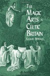 The Magic Arts in Celtic Britain - Lewis Spence