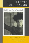 A Little Original Sin: The Life and Work of Jane Bowles - Millicent Dillon