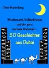 Wüstensand, Wolkenkratzer und der ganz normale Wahnsinn - 50 Geschichten aus Dubai (German Edition) - Anne Harenberg