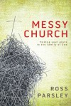 Messy Church: A Multigenerational Mission for God's Family - Ross Parsley