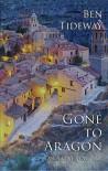 Gone To Aragon: (On A One Way Trip) - Ben Tideway
