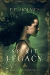 Spirit Legacy - E.E. Holmes
