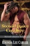 Second Dance Cowboy (Second Chance Cowboy Book 4) - Rhonda Lee Carver