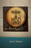 The Five Books of Moses Lapinsky - Karen X. Tulchinsky