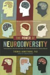 The Power of Neurodiversity: Unleashing the Advantages of Your Differently Wired Brain (published in hardcover as Neurodiversity) - Ph.D. Thomas Armstrong PhD