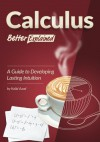 Calculus, Better Explained: A Guide To Developing Lasting Intuition - Kalid Azad