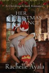 Her Christmas Chance: A Christmas Creek Romance, Book 2 - Rachelle Ayala, Kate Marcin, LLC Rachelle Ayala Publishing