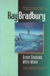 Green Shadows, White Whale - Ray Bradbury