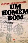 Aristides de Sousa Mendes - Um Homem Bom - Rui Afonso