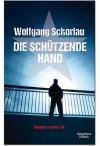 Die schützende Hand - Wolfgang Schorlau
