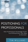 Positioning for Professionals: How Professional Knowledge Firms Can Differentiate Their Way to Success - Tim Williams