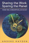 Sharing the Work, Sparing the Planet: Work Time, Consumption, & Ecology - Anders Hayden
