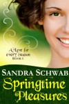 Springtime Pleasures (A Love for every Season) - Sandra Schwab