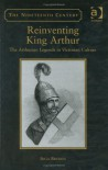 Reinventing King Arthur: The Arthurian Legends in Victorian Culture - Inga Bryden
