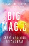 Big Magic: Creative Living Beyond Fear - Elizabeth Gilbert
