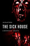 The Sick House: An Occult Thriller (The Ulrich Files Book 1) - Ambrose Ibsen
