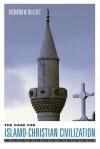 The Case for Islamo-Christian Civilization - Richard W. Bulliet