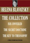 HELENA BLAVATSKY COLLECTION: ISIS UNVEILED, THE SECRET DOCTRINE, THE KEY TO TEOSOPHY (Timeless Wisdom Collection) - HELENA BLAVATSKY, H.P. BLAVATSKY