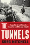 The Tunnels: Escapes Under the Berlin Wall-and the Historic Films the JFK White House Tried to Kill - Greg Mitchell