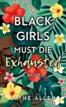 Black Girls Must Die Exhausted - Jayne Allen