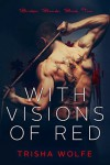 With Visions of Red: Broken Bonds, Book Two - Trisha Wolfe