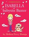 Isabella Babysits Baxter - Melissa Perry Moraja