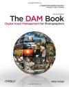 The DAM Book: Digital Asset Management for Photographers - Peter Krogh