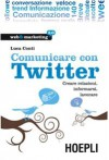Comunicare con Twitter: Creare relazioni, informarsi, lavorare - Luca Conti, Davide Rapetti