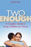Two Is Enough: A Couple's Guide to Living Childless by Choice - Laura S. Scott