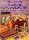 Plastic Canvaswork: Projects for Your Home - Meg Evans