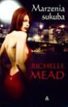 Marzenia sukuba  - Richelle Mead