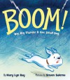 BOOM!: Big, Big Thunder & One Small Dog - Mary Lyn Ray, Steven Salerno