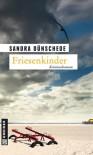 Friesenkinder: Kriminalroman - Sandra Dünschede