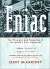Eniac: The Triumphs and Tragedies of the World's First Computer - Scott McCartney