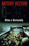 D-Day. Bitwa o Normandię - Antony Beevor