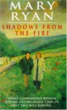 Shadows from the fire. - Mary Ryan
