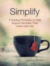Simplify: 7 Guiding Principles to Help Anyone Declutter Their Home and Life - Joshua Becker