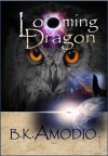 Looming Dragon (The DiujPa Series) - B.K. Amodio