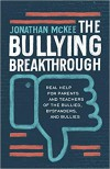 The Bullying Breakthrough: Real Help for Parents and Teachers of the Bullied, Bystanders, and Bullies - Jonathan McKee
