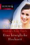 Eine königliche Hochzeit (Cordina´s Royal Family band 3) - Nora Roberts