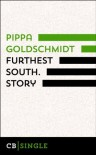 Furthest South. Story - Pippa Goldschmidt