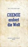 Chemie erobert die Welt - Walter Greiling