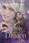 Only For Her Dragon (Dragon Guard Series Book 6) - Julia Mills, Lisa Miller, Linda Boulanger