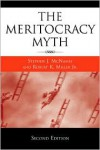 The Meritocracy Myth - Stephen J. McNamee,  Robert K.,  Jr. Miller Jr.