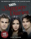 100% The Vampire Diaries: The Unofficial Guide To The Vampire Diaries - Evie Parker