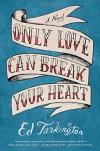 Only Love Can Break Your Heart - Ed Tarkington