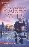 Claim Me, Cowboy (Copper Ridge: Desire #4) - Maisey Yates