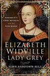 Elizabeth Widville Lady Grey - John Ashdown-Hill