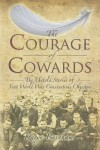 The Courage of Cowards: The Untold Stories of First World War Conscientious Objectors - Karyn Burnham